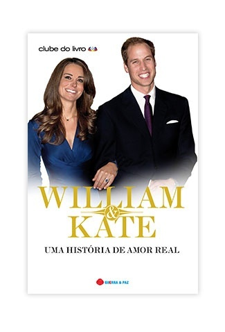 WILLIAM & KATE - UMA HISTÓRIA DE AMOR REAL